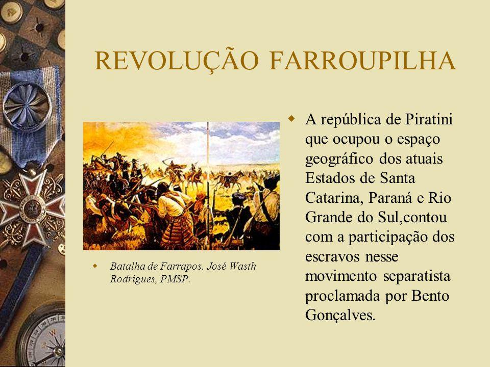 REVOLUÇÃO FARROUPILHA Batalha de Farrapos.José Wasth Rodrigues, PMSP.