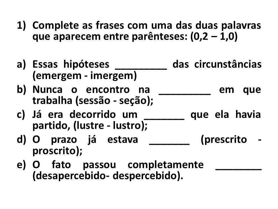 2) Leia as frases abaixo e complete com uma das alternativas abaixo: (0,2 – 1,0) 1 - Assisti ao ________ do balé Bolshoi; 2 - Daqui ______ pouco vão dizer que ______ vida em Marte.