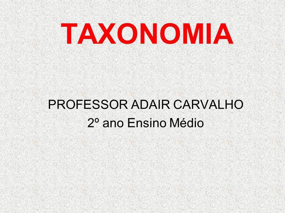 TAXONOMIA PROFESSOR ADAIR CARVALHO 2º ano Ensino Médio