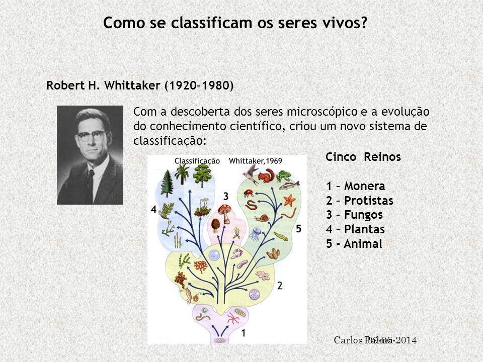Como se classificam os seres vivos? Robert H. Whittaker (1920–1980) Com a descoberta dos seres microscópico e a evolução do conhecimento científico, c
