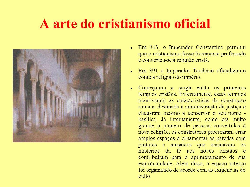 A arte do cristianismo oficial Em 313, o Imperador Constantino permitiu que o cristianismo fosse livremente professado e converteu-se à religião crist
