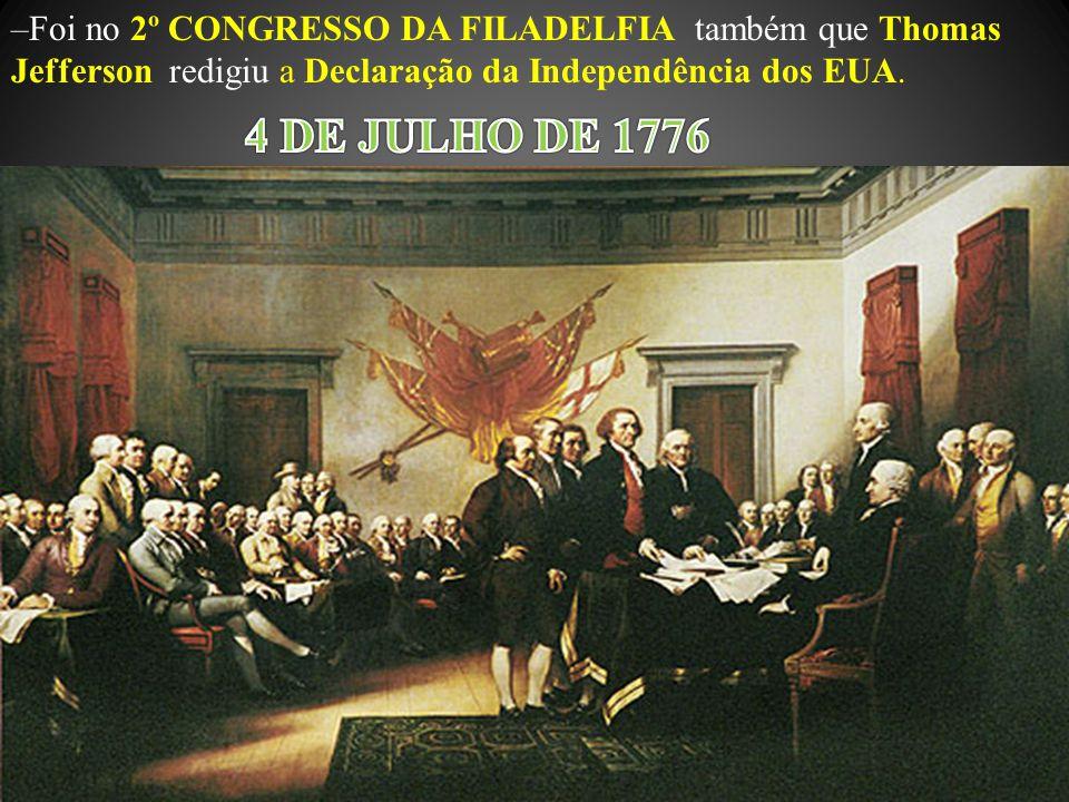 –Foi no 2º CONGRESSO DA FILADELFIA também que Thomas Jefferson redigiu a Declaração da Independência dos EUA.