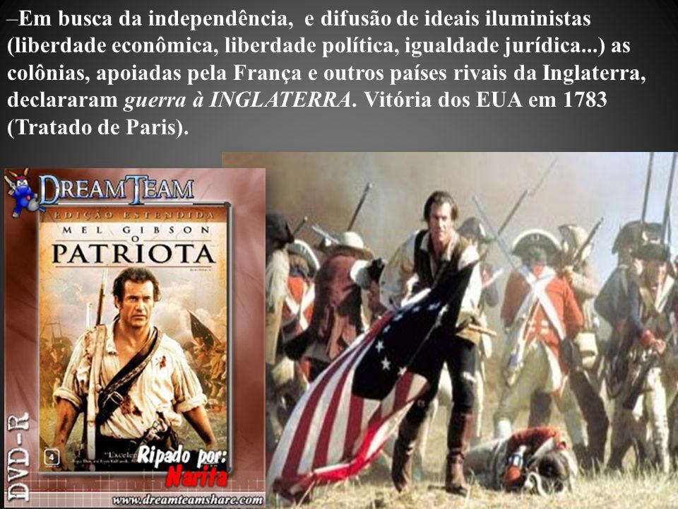 –Em busca da independência, e difusão de ideais iluministas (liberdade econômica, liberdade política, igualdade jurídica...) as colônias, apoiadas pel