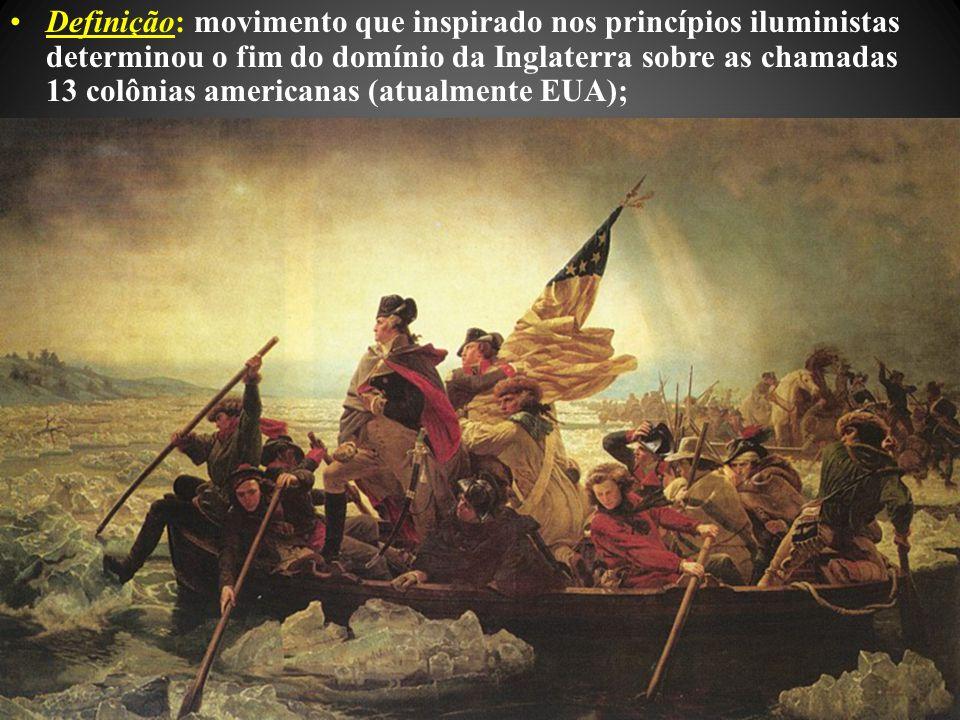 Definição: movimento que inspirado nos princípios iluministas determinou o fim do domínio da Inglaterra sobre as chamadas 13 colônias americanas (atualmente EUA);