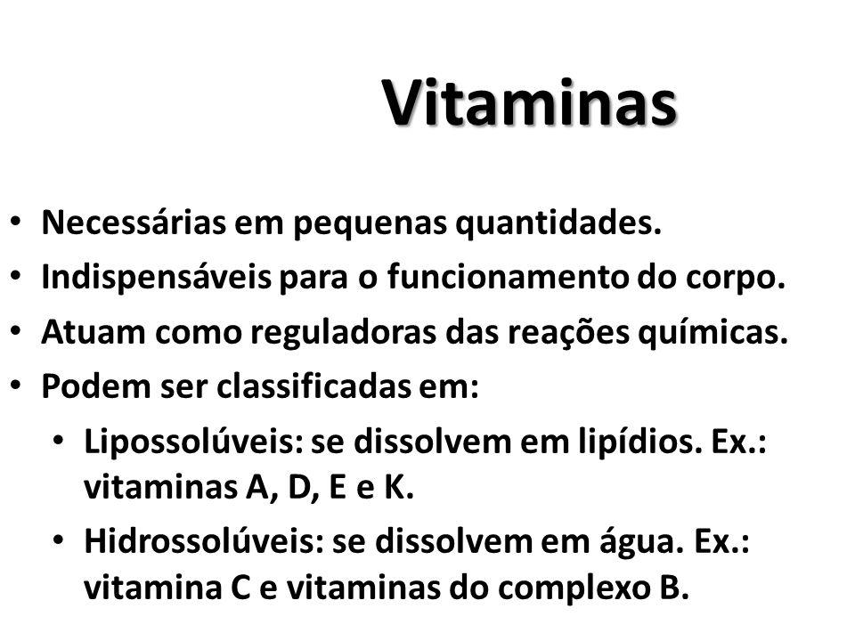 Vitaminas Necessárias em pequenas quantidades.Indispensáveis para o funcionamento do corpo.