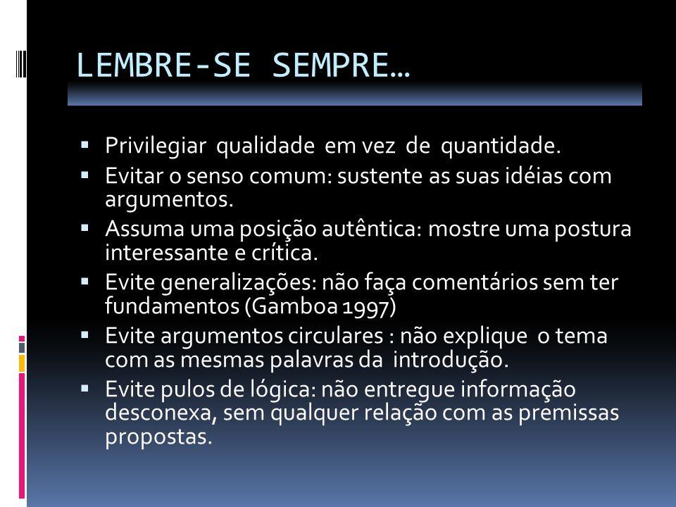 LEMBRE-SE SEMPRE… Privilegiar qualidade em vez de quantidade. Evitar o senso comum: sustente as suas idéias com argumentos. Assuma uma posição autênti