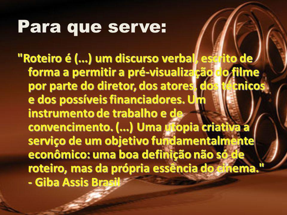 Para que serve: Roteiro é (...) um discurso verbal, escrito de forma a permitir a pré-visualização do filme por parte do diretor, dos atores, dos técnicos e dos possíveis financiadores.