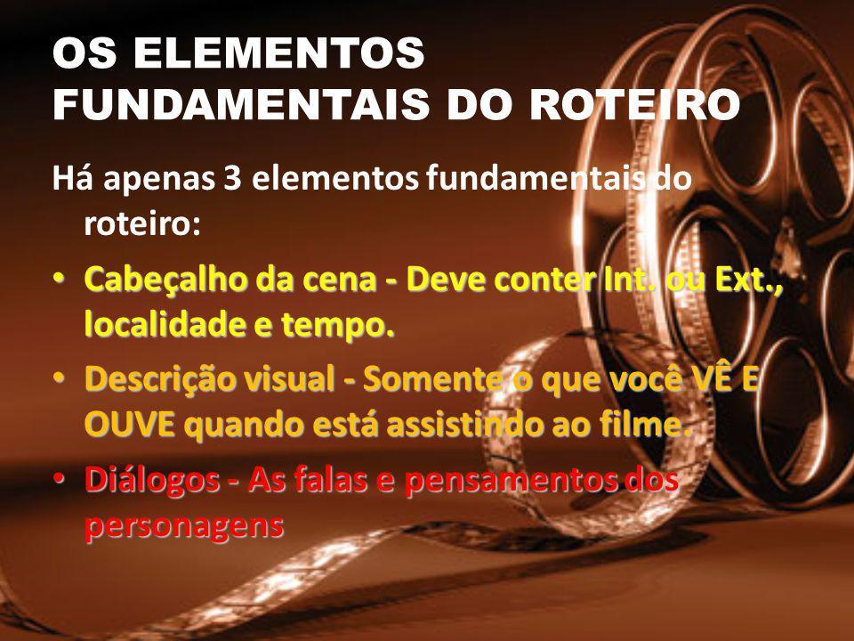 OS ELEMENTOS FUNDAMENTAIS DO ROTEIRO Há apenas 3 elementos fundamentais do roteiro: Cabeçalho da cena - Deve conter Int.