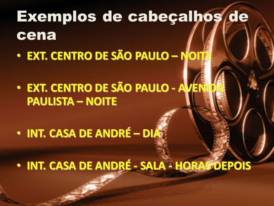 Exemplos de cabeçalhos de cena EXT.CENTRO DE SÃO PAULO – NOITE EXT.