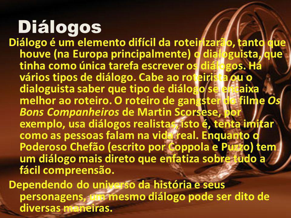 Diálogos Diálogo é um elemento difícil da roteirizarão, tanto que houve (na Europa principalmente) o dialoguista, que tinha como única tarefa escrever os diálogos.
