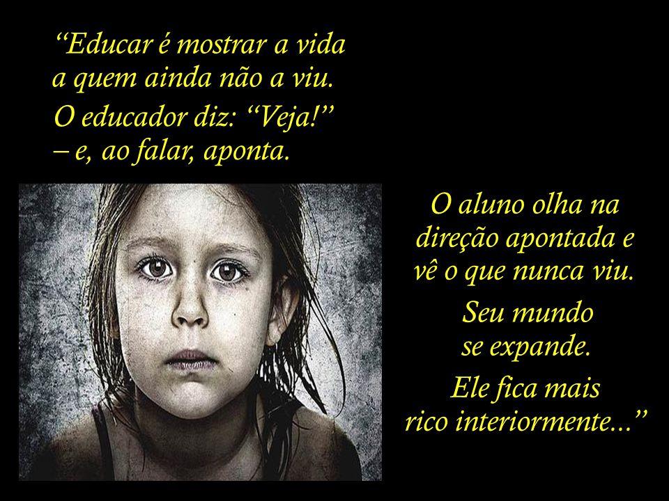 Sem a educação das sensibilidades, todas as habilidades são tolas e sem sentido.