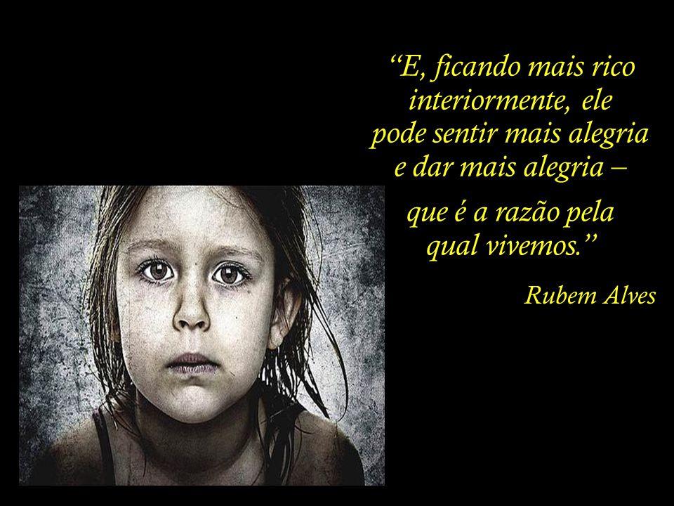 Rubem Alves Os conhecimentos nos dão meios para viver.