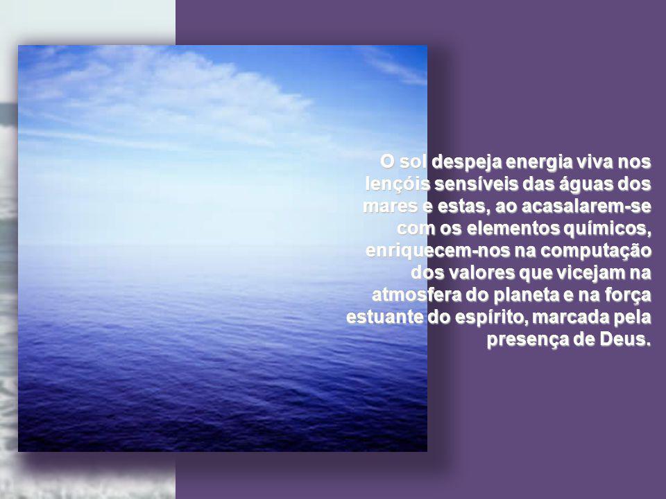 Há espíritos angélicos que comandam as águas do mar e removem periodicamente os tesouros fluídicos nelas depositados, para que circule a vida em todas as suas divisões.