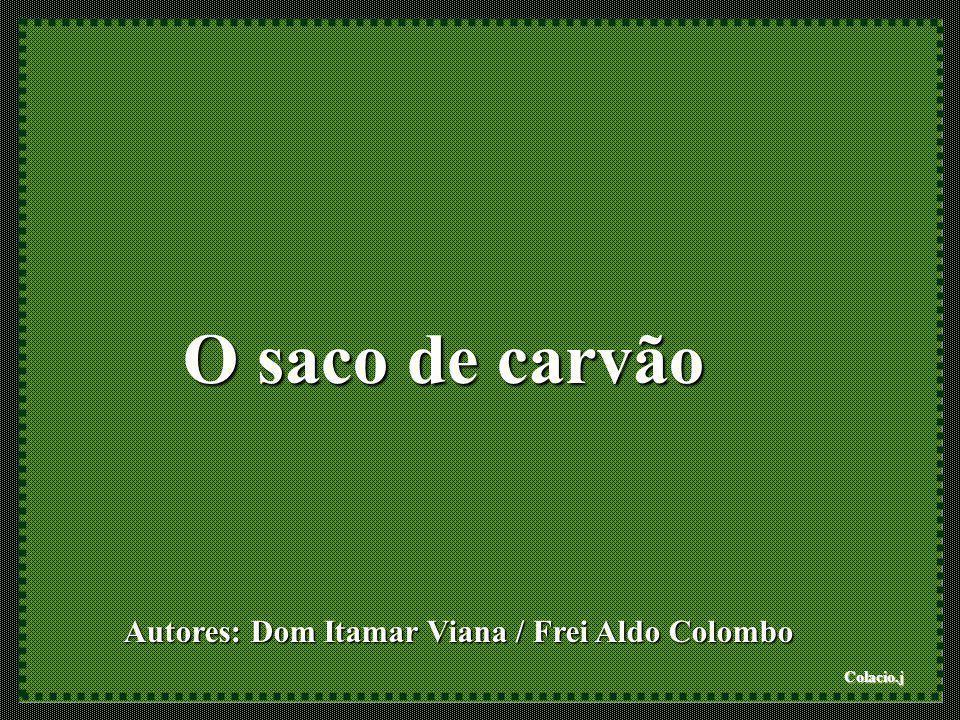 Colacio.j Autores: Dom Itamar Viana / Frei Aldo Colombo O saco de carvão