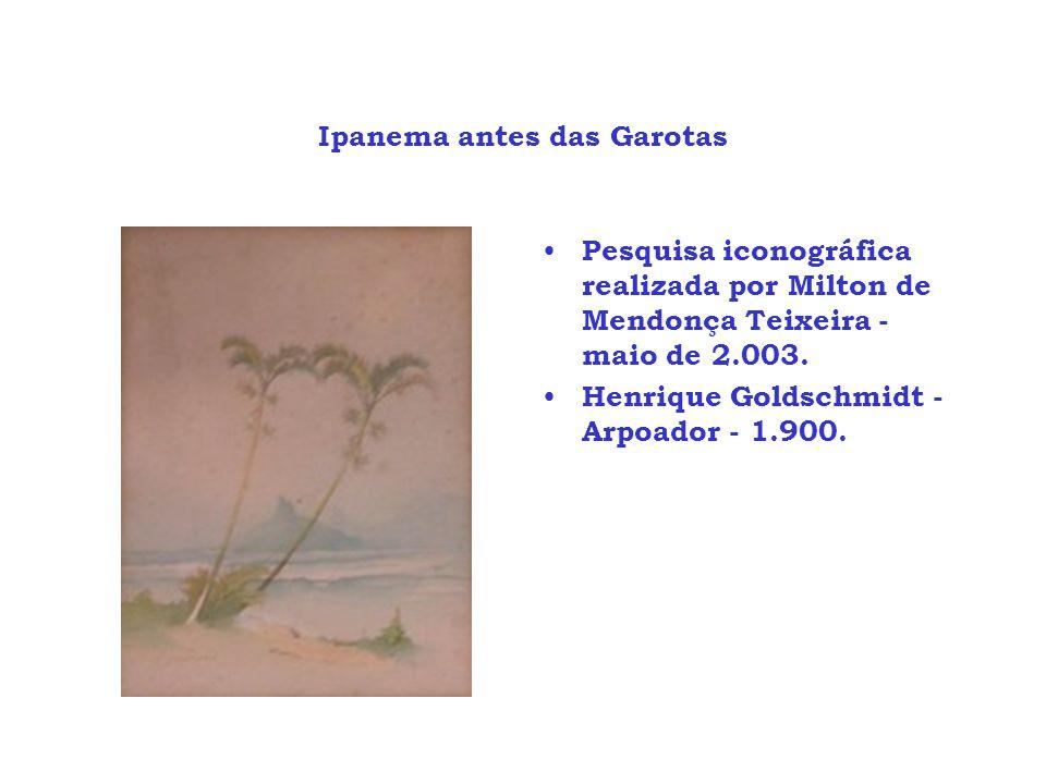 Ipanema antes das Garotas Pesquisa iconográfica realizada por Milton de Mendonça Teixeira - maio de 2.003. Henrique Goldschmidt - Arpoador - 1.900.