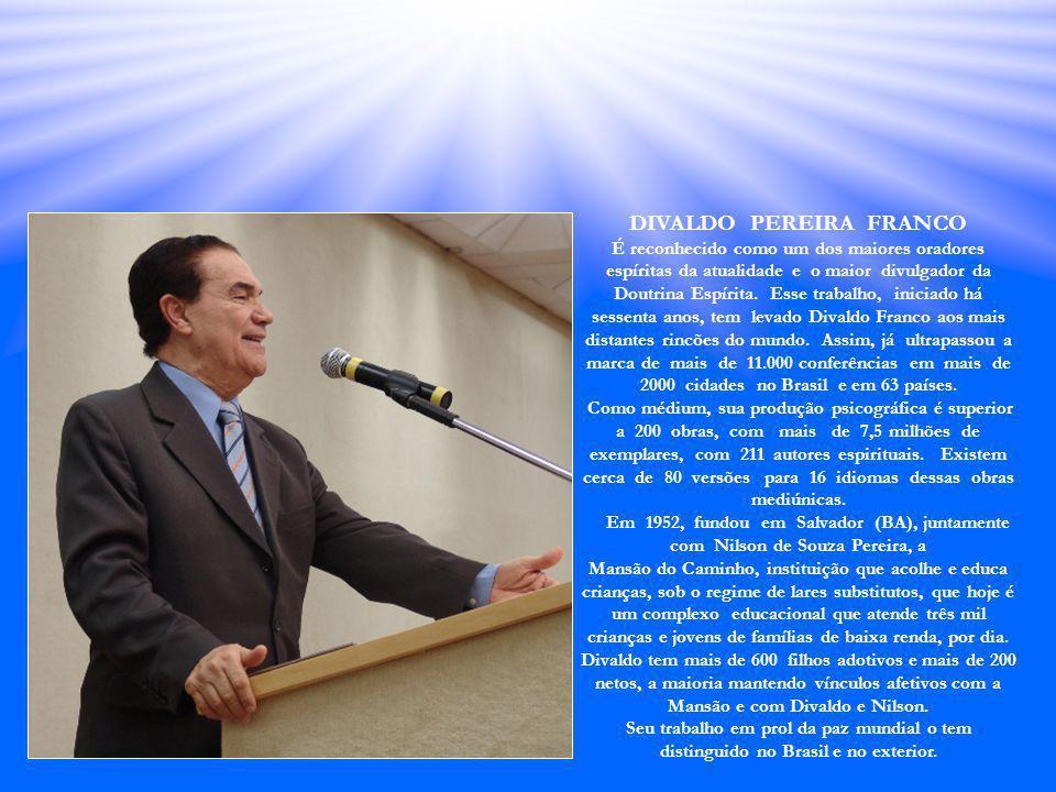 DIVALDO PEREIRA FRANCO É reconhecido como um dos maiores oradores espíritas da atualidade e o maior divulgador da Doutrina Espírita.