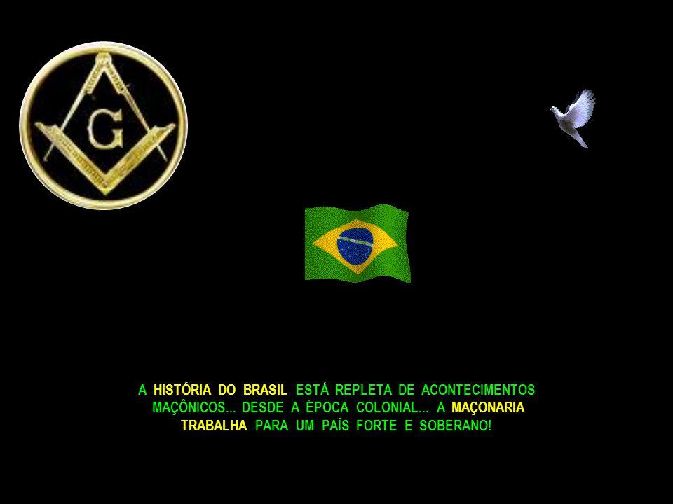 A MAÇONARIA ESTÁ NO BRASIL... HÁ MAIS DE DOIS SÉCULOS... SEUS FINS SUPREMOS SÃO LIBERDADE... IGUALDADE... FRATERNIDADE !