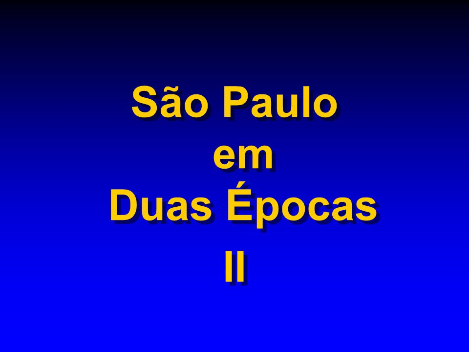 São Paulo em Duas Épocas II São Paulo em Duas Épocas II