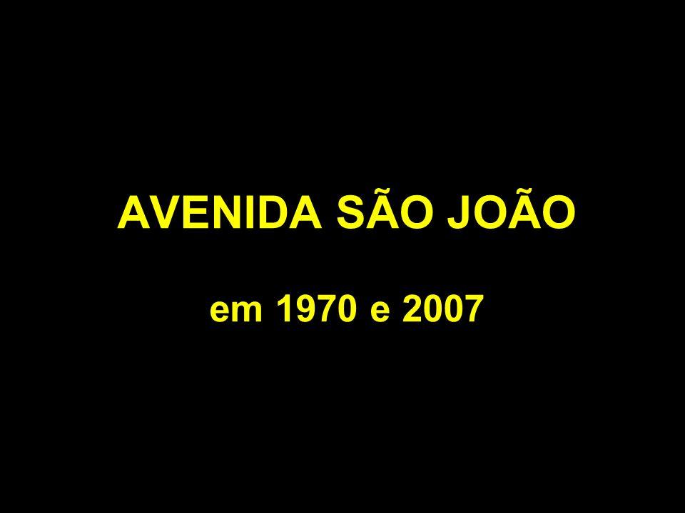 AVENIDA SÃO JOÃO em 1970 e 2007