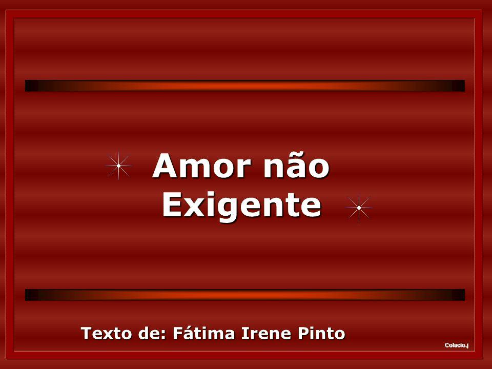 Colacio.j Texto de: Fátima Irene Pinto Texto de: Fátima Irene Pinto Amor não Exigente