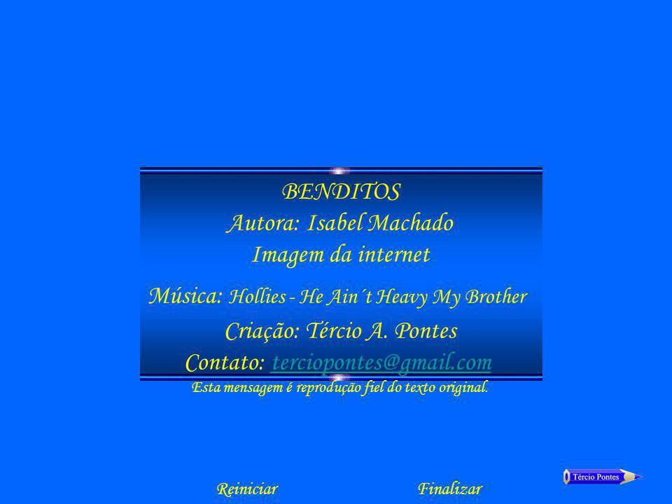 BENDITOS Autora: Isabel Machado Imagem da internet Música: Hollies - He Ain´t Heavy My Brother Criação: Tércio A.