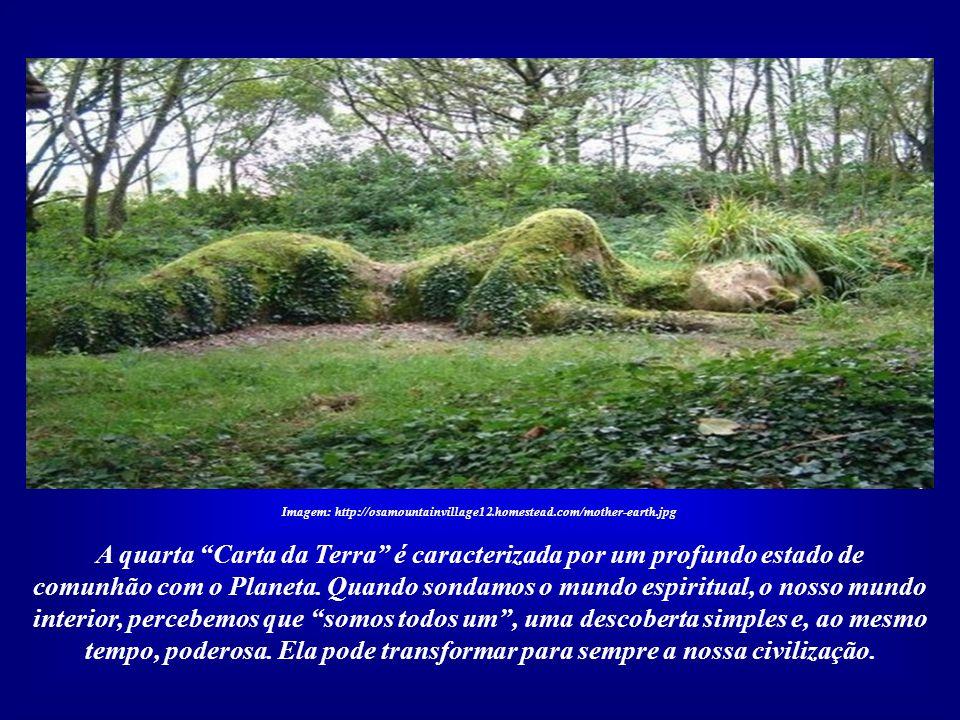 Imagem: http://osamountainvillage12.homestead.com/mother-earth.jpg A quarta Carta da Terra, a mais importante de todas, está registrada no coração de