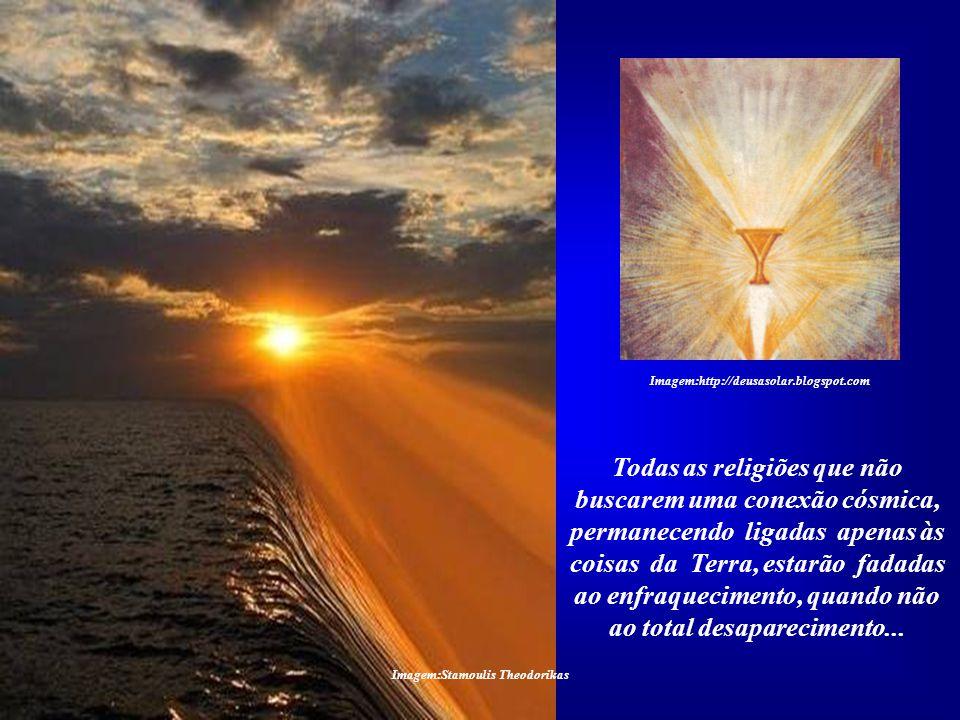Imagem:Stamoulis Theodorikas Somos Filhos do Sol não em decorrência de crenças, dou- trinas ou fé. Somos o que somos em razão de uma condição cósmi- c