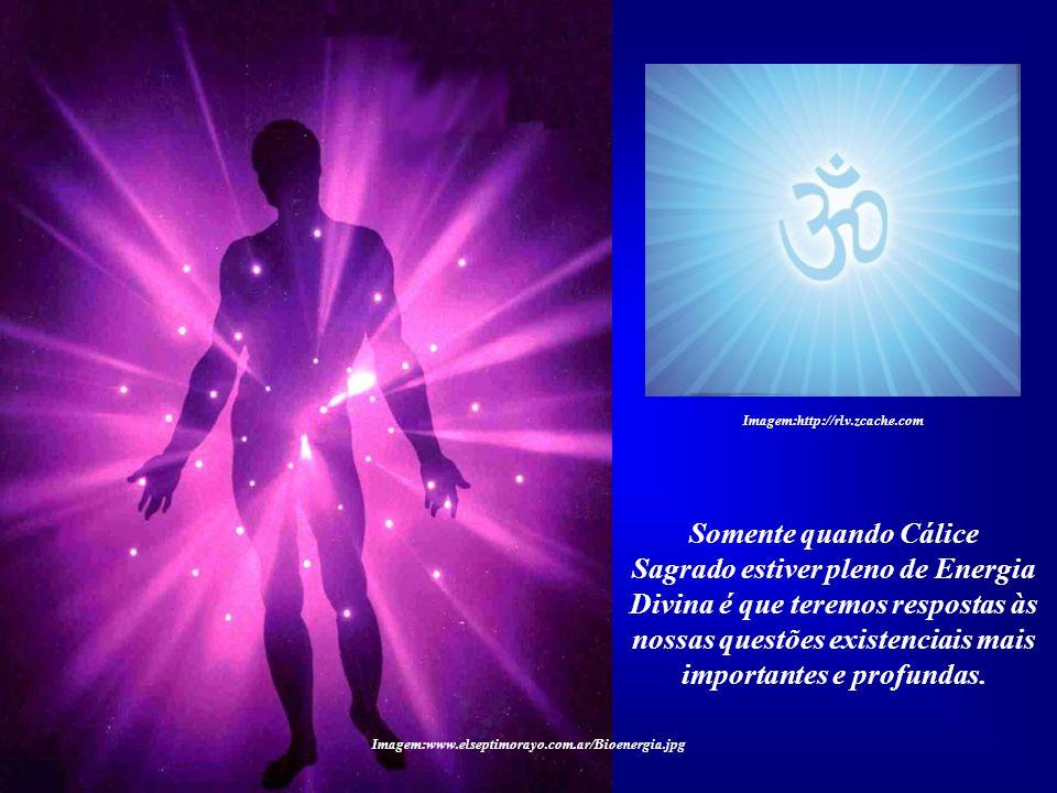 Na Terra, o ser humano, através da consciência, torna- se o verdadeiro Cálice Sagrado, aquele que recebe e concentra a Energia Divina. Imagem:http://r