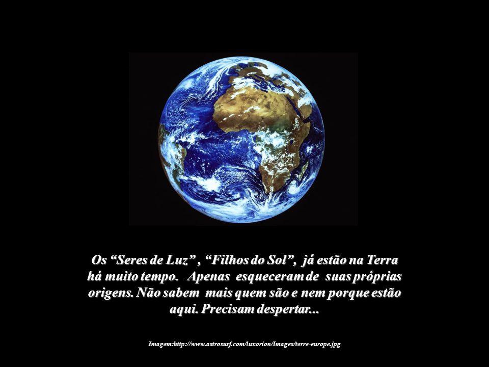 Imagem:http://www.astrosurf.com/luxorion/Images/terre-europe.jpg Cada Filho do Sol que despertar será um agente de transformação para um mundo melhor.
