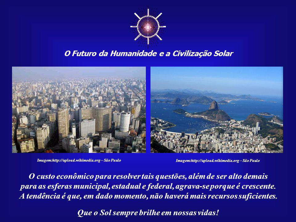 O Futuro da Humanidade e a Civilização Solar Que o Sol sempre brilhe em nossas vidas! Imagem:http://upload.wikimedia.org – São Paulo Hoje, nessas duas