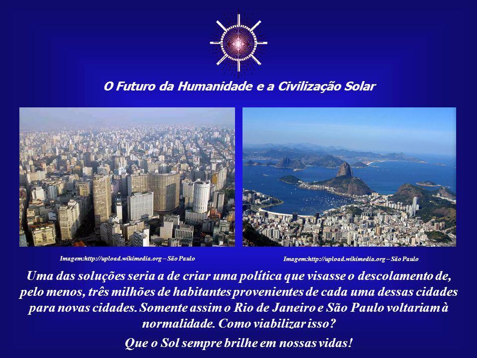 O Futuro da Humanidade e a Civilização Solar Que o Sol sempre brilhe em nossas vidas! Imagem:http://upload.wikimedia.org – São Paulo O custo econômico