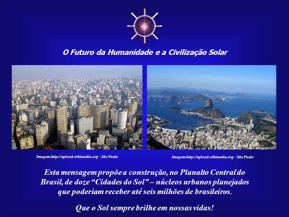 O Futuro da Humanidade e a Civilização Solar Que o Sol sempre brilhe em nossas vidas! Imagem:http://upload.wikimedia.org – São Paulo Uma das soluções