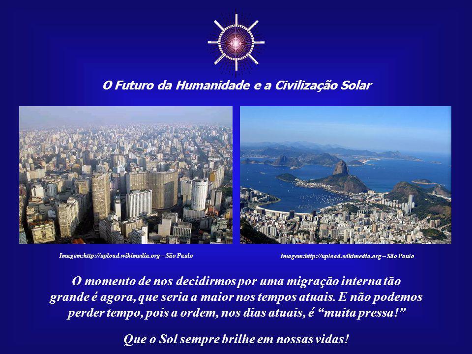 O Futuro da Humanidade e a Civilização Solar Que o Sol sempre brilhe em nossas vidas! Imagem:http://upload.wikimedia.org – São Paulo Esta mensagem pro