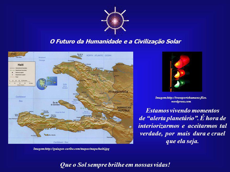 O Futuro da Humanidade e a Civilização Solar Que o Sol sempre brilhe em nossas vidas! Imagem:http://guiageo-caribe.com/mapas/mapa/haiti.jpg Impedir a