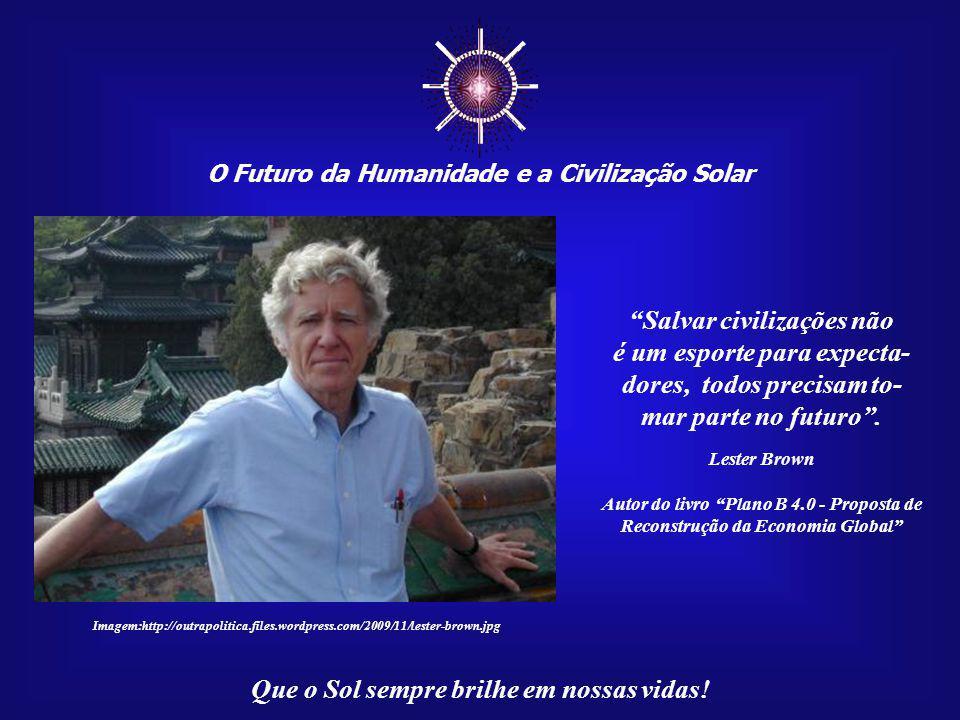 O Futuro da Humanidade e a Civilização Solar Que o Sol sempre brilhe em nossas vidas! Imagem:http://outrapolitica.files.wordpress.com/2009/11/lester-b