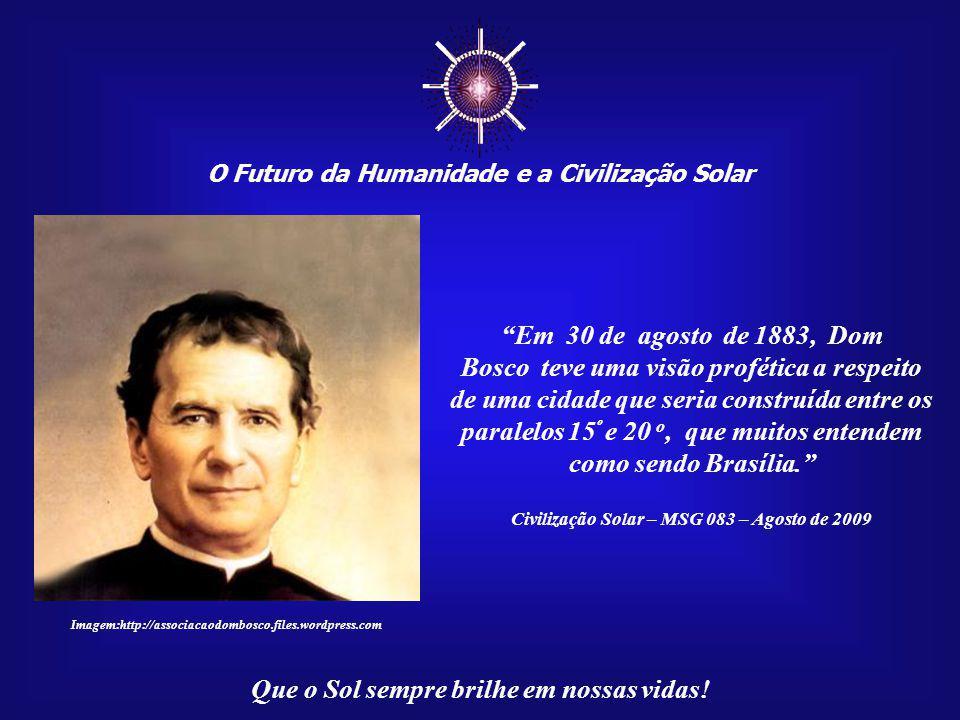 O Futuro da Humanidade e a Civilização Solar Que o Sol sempre brilhe em nossas vidas! Imagem:http://associacaodombosco.files.wordpress.com São João Me