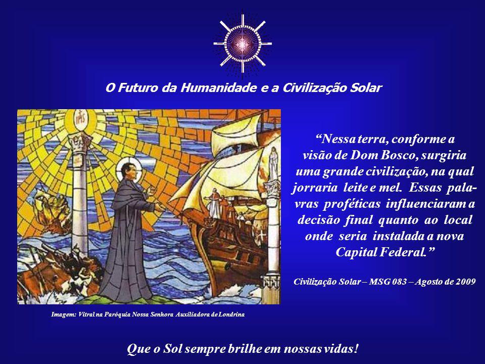 O Futuro da Humanidade e a Civilização Solar Que o Sol sempre brilhe em nossas vidas! Imagem:http://associacaodombosco.files.wordpress.com Em 30 de ag