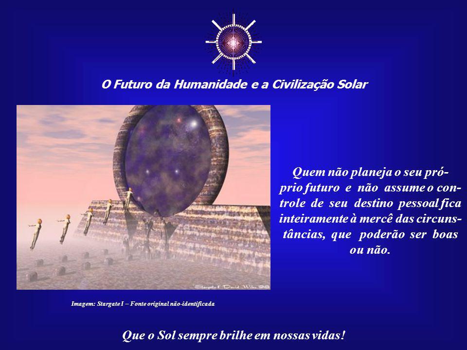 O Futuro da Humanidade e a Civilização Solar Que o Sol sempre brilhe em nossas vidas! Significa, acima de tudo, assumir a responsabilidade pelo própri