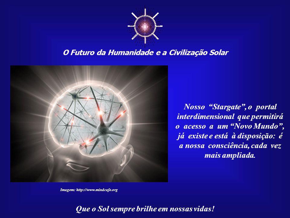 O Futuro da Humanidade e a Civilização Solar Que o Sol sempre brilhe em nossas vidas! Quem não planeja o seu pró- prio futuro e não assume o con- trol