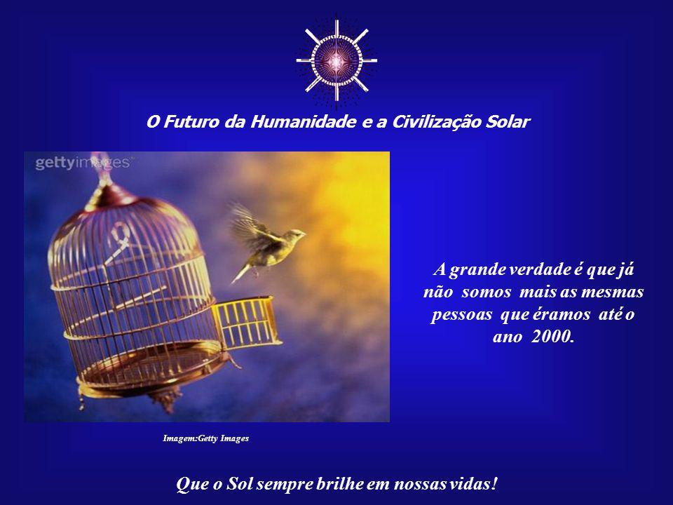 O Futuro da Humanidade e a Civilização Solar Que o Sol sempre brilhe em nossas vidas! Ao final, Mãe Terra e Huma- nidade formarão um só corpo vi- vo.