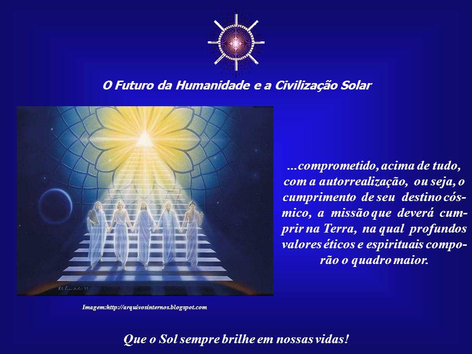 O Futuro da Humanidade e a Civilização Solar Que o Sol sempre brilhe em nossas vidas! Imagem:http://arquivosinternos.blogspot.com As doze Cidades do S