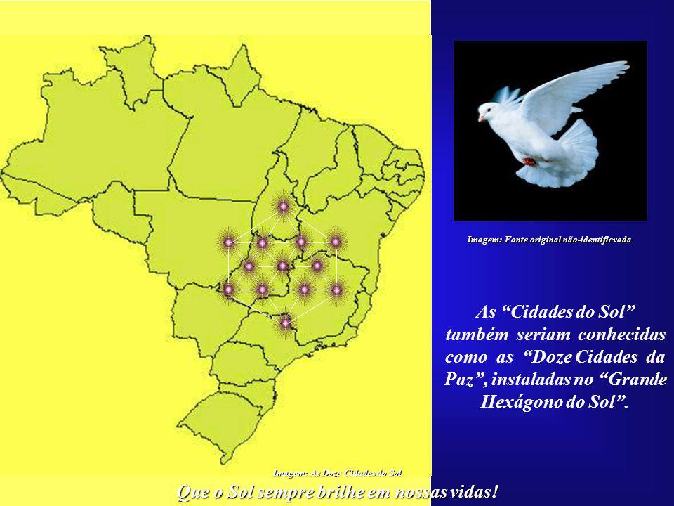 Que o Sol sempre brilhe em nossas vidas! Imagem: As Doze Cidades do Sol Tais cidades estariam lo- calizadas nos estados de To- cantins, Goiás, Bahia,