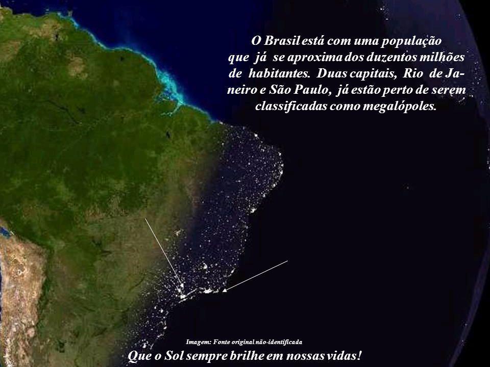 Que o Sol sempre brilhe em nossas vidas! Imagem: Fonte original não-identificada E este é o Brasil, que também é um lugar privilegiado, mas poucos se