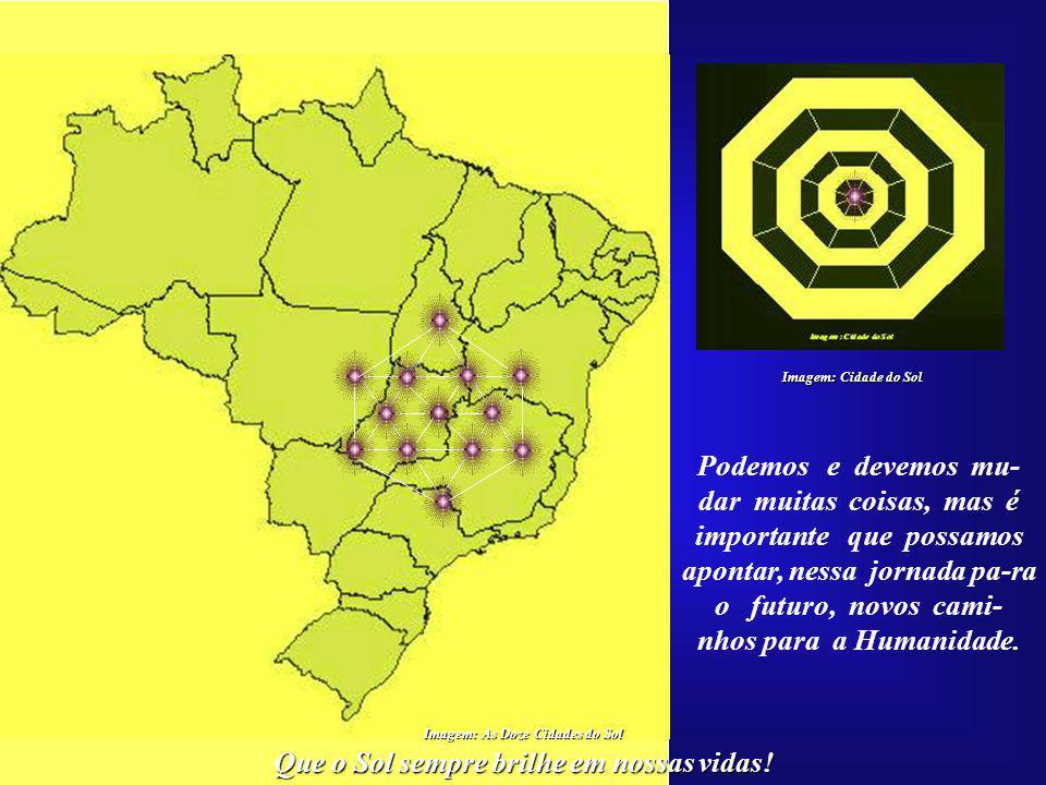 Que o Sol sempre brilhe em nossas vidas! Imagem: As Doze Cidades do Sol Através das Cidades do Sol, o Brasil estaria dan- do um grande exemplo ao mund