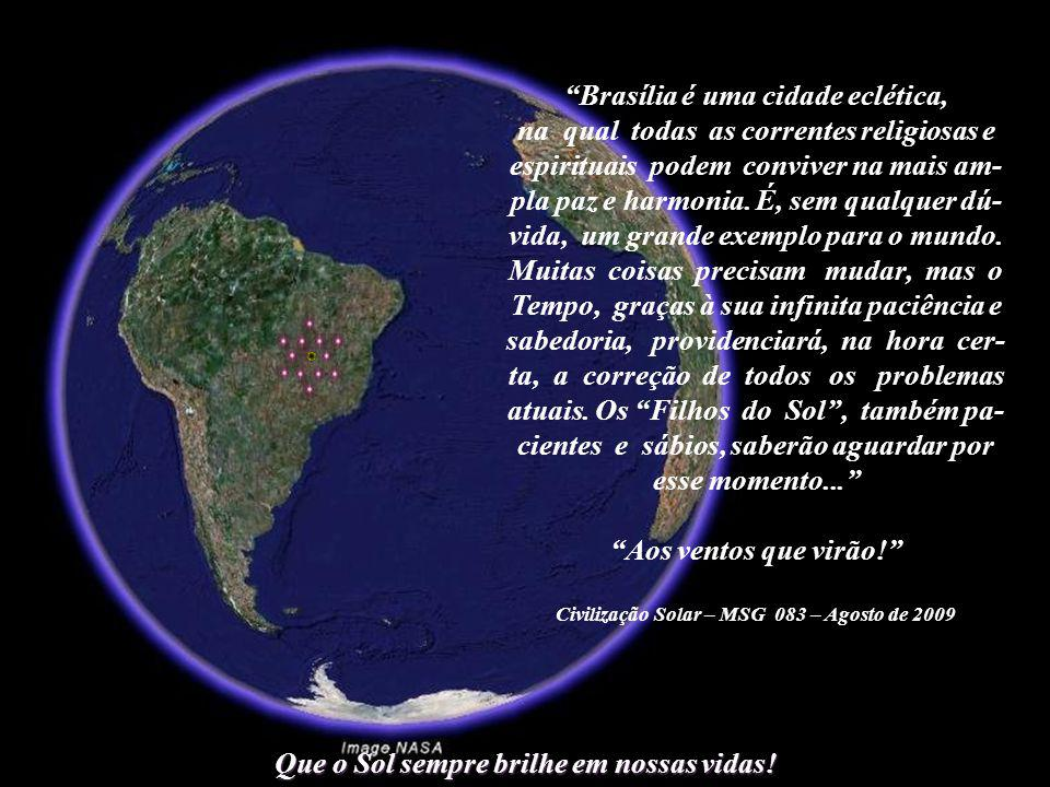 Que o Sol sempre brilhe em nossas vidas! Brasília, para assumir o papel que lhe cabe nos cenários nacional e internacional, deverá passar por uma gran