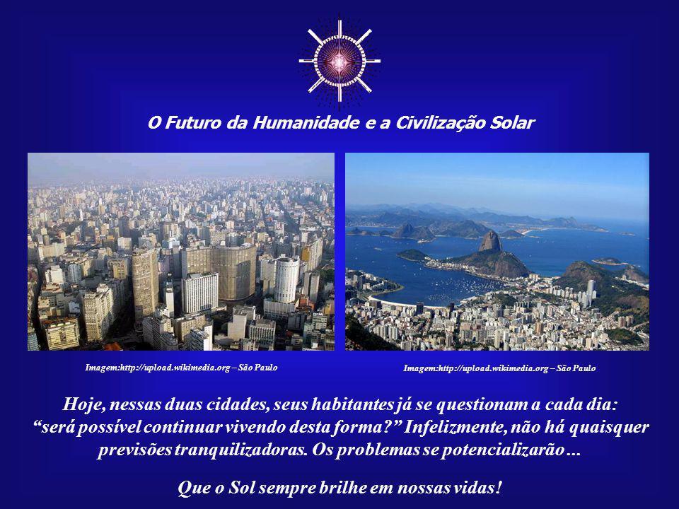 O Futuro da Humanidade e a Civilização Solar Que o Sol sempre brilhe em nossas vidas! Imagem:http://upload.wikimedia.org – São Paulo O crescimento dem