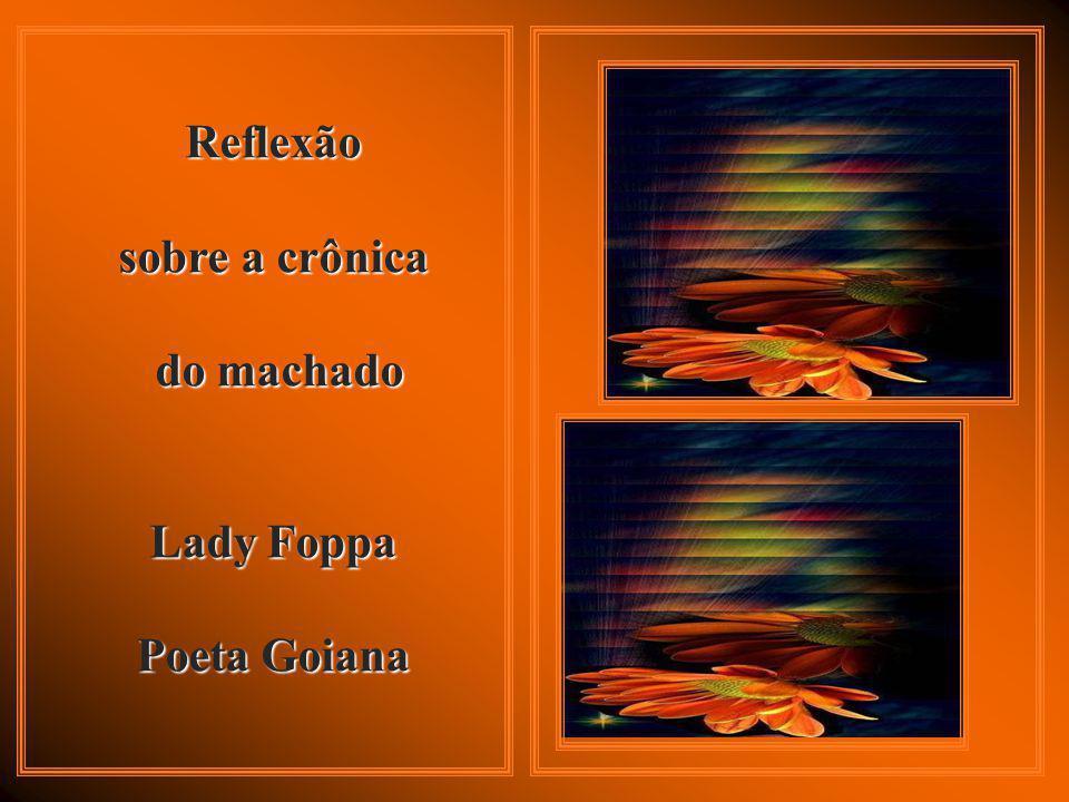 Reflexão sobre a crônica do machado do machado Lady Foppa Poeta Goiana