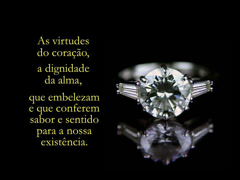 A Justiça, a Bondade, a Caridade, a Compaixão e a Retidão, o Amor e o Perdão, a Pureza de Coração...