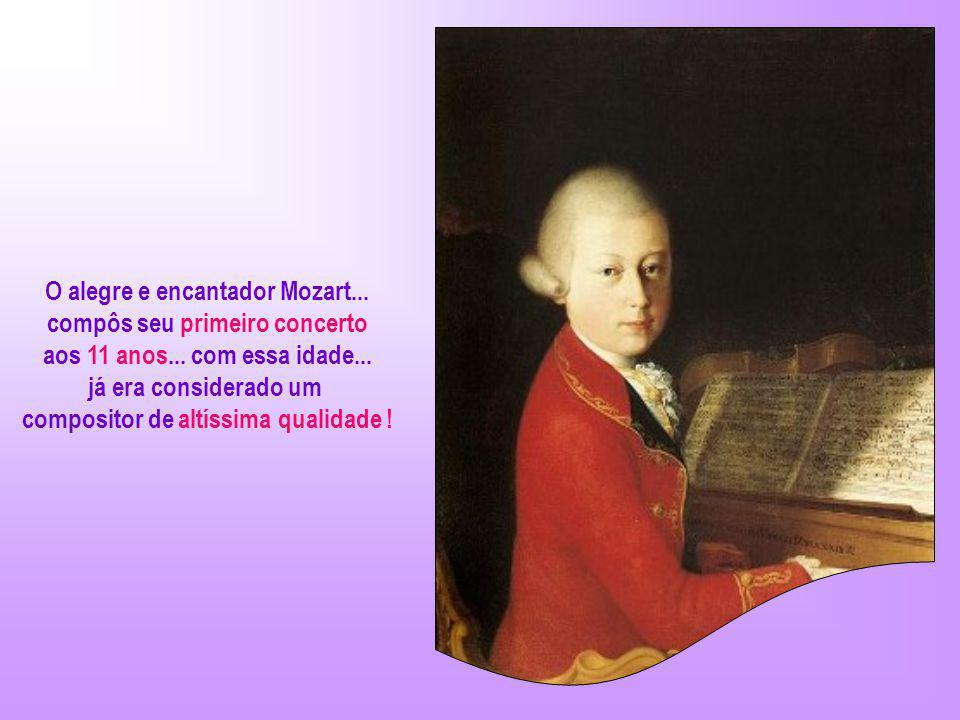 O alegre e encantador Mozart...compôs seu primeiro concerto aos 11 anos...