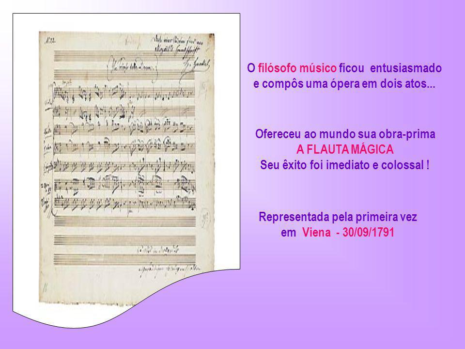 O filósofo músico ficou entusiasmado e compôs uma ópera em dois atos...